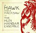 A Hawk and a Hacksaw and the Hun Hangar Ensemble